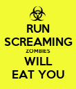 RUN SCREAMING ZOMBIES WILL EAT YOU - Personalised Poster large