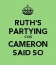 RUTH'S PARTYING COS CAMERON SAID SO - Personalised Poster large