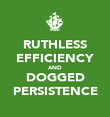 RUTHLESS EFFICIENCY AND DOGGED PERSISTENCE - Personalised Poster large