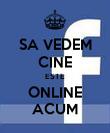 SA VEDEM CINE ESTE ONLINE ACUM - Personalised Poster large