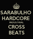SARABULHO  HARDCORE  INDUSTRIAL CROSS BEATS - Personalised Poster large