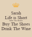 Sarah Life is Short Order The Dessert Buy The Shoes Drink The Wine - Personalised Poster large