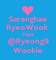 Saranghae RyeoWook  Oppa @Ryeong9 Wookie - Personalised Poster large