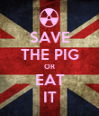 SAVE THE PIG OR EAT IT - Personalised Poster large