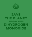 SAVE THE PLANET AND BAN KILLER DIHYDROGEN MONOXIDE - Personalised Poster large