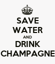 SAVE WATER AND DRINK CHAMPAGNE - Personalised Poster large
