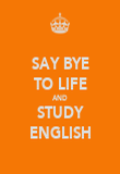 SAY BYE TO LIFE AND STUDY ENGLISH - Personalised Poster large