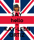 SAY hello to KAY-LEEN ORTIZ - Personalised Poster large