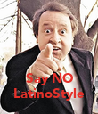 Say NO LatinoStyle - Personalised Poster large