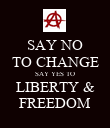SAY NO TO CHANGE SAY YES TO LIBERTY & FREEDOM - Personalised Poster large
