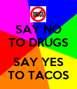SAY NO TO DRUGS  SAY YES TO TACOS - Personalised Poster large