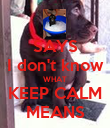 SAYS I don't know WHAT KEEP CALM MEANS - Personalised Poster large