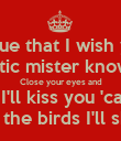 Scar tissue that I wish you saw  Sarcastic mister know it all  Close your eyes and and I'll kiss you 'cause  With the birds I'll share  - Personalised Poster large