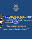"SCOTLAND  YARD  GAMES ""because games are sometimes bad"" - Personalised Poster large"