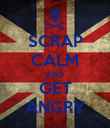 SCRAP CALM AND GET ANGRY - Personalised Poster large