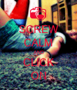 SCREW CALM AND CLICK ON - Personalised Poster large
