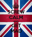 SCREW CALM AND GET MAD - Personalised Poster large