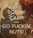 SCREW CALM AND GO FUCKIN' NUTS! - Personalised Poster small