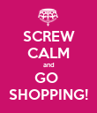 SCREW CALM and GO  SHOPPING! - Personalised Poster large
