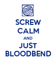 SCREW CALM AND JUST BLOODBEND - Personalised Poster large