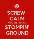 SCREW  CALM AND LISTEN TO STOMPIN' GROUND - Personalised Poster small