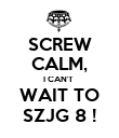 SCREW CALM, I CAN'T  WAIT TO SZJG 8 ! - Personalised Poster large