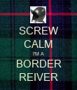 SCREW CALM I'M A BORDER REIVER - Personalised Poster large