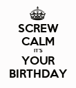 SCREW CALM IT'S YOUR BIRTHDAY - Personalised Poster large
