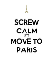 SCREW CALM LETS MOVE TO PARIS - Personalised Poster large