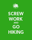 SCREW WORK AND GO HIKING - Personalised Poster large