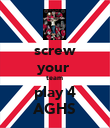 screw your  team  play 4 AGHS - Personalised Poster large