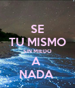 SE  TU MISMO  SIN MIEDO A  NADA  - Personalised Poster large