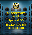 SEANNYBOY LIVE 7pm - 8:30 PIANO HOUSE OLD SKOOL - Personalised Poster large