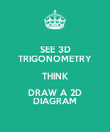 SEE 3D TRIGONOMETRY THINK DRAW A 2D DIAGRAM - Personalised Poster large