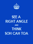 SEE A  RIGHT ANGLE AND THINK SOH CAH TOA - Personalised Poster large