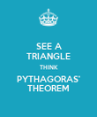 SEE A TRIANGLE THINK PYTHAGORAS' THEOREM - Personalised Poster large