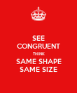 SEE CONGRUENT THINK SAME SHAPE SAME SIZE - Personalised Poster large