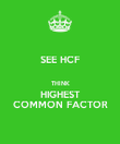 SEE HCF   THINK HIGHEST COMMON FACTOR - Personalised Poster large