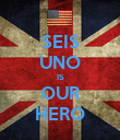 SEIS UNO IS OUR HERO - Personalised Poster large