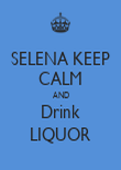 SELENA KEEP CALM AND Drink LIQUOR - Personalised Poster large
