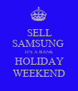 SELL SAMSUNG  IT'S A BANK HOLIDAY WEEKEND - Personalised Poster large