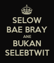 SELOW BAE BRAY ANE BUKAN SELEBTWIT - Personalised Poster large