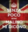 SENZA POCO BENE MALINO MI DICONO - Personalised Poster large
