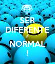 SER DIFERENTE É NORMAL ! - Personalised Poster large