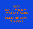 SER!  MAAM!  CALM LANG AT MAG DRUMS  TAYO ! - Personalised Poster large