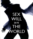 SEX WILL SAVE THE WORLD - Personalised Poster large