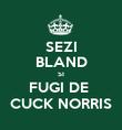 SEZI BLAND SI FUGI DE  CUCK NORRIS - Personalised Poster large