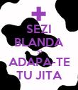 SEZI BLANDA SI ADAPA-TE TU JITA - Personalised Poster large