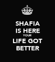 SHAFIA IS HERE YOUR LIFE GOT BETTER - Personalised Poster large