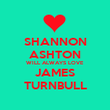 SHANNON ASHTON WILL ALWAYS LOVE JAMES TURNBULL - Personalised Poster large